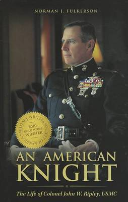 An American Knight: The Life of Colonel John W. Ripley, USMC