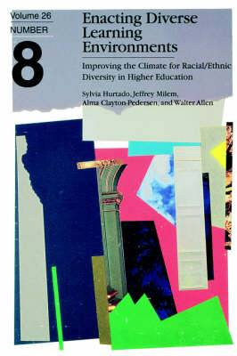 Enacting Diverse Learning Environments: Improving the Climate for Racial/Ethnic Diversity in Higher Education: Ashe-Eric Higher Ed RS V26 Rprt 8, 1998