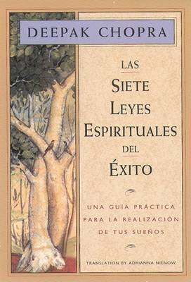 Las Siete Leyes Espirituales del Exito: Una Guia Practica Para La Realizacion de Tus Suenos, the Seven Spiritual Laws of Success, Spanish-Language Edition
