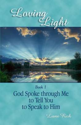 Loving Light Book 1, God Spoke Through Me to Tell You to Speak to Him