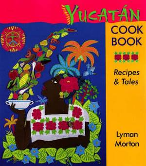 Yucatan Cookbook: Recipes and Tales