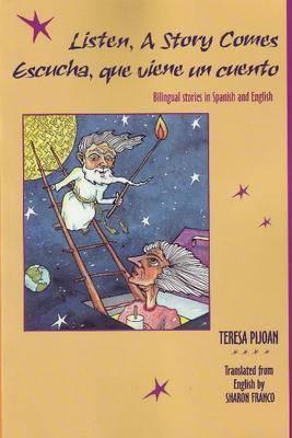 Listen, A Story Comes / Escucha, que viene un cuento: Bilingual Stories in Spanish & English