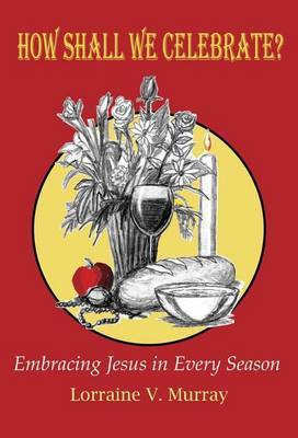 How Shall We Celebrate: Embracing Jesus in Every Season