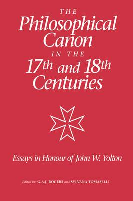 The Philosophical Canon in the Seventeenth and Eighteenth Centuries: Essays in Honour of John W.Yolton