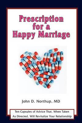 Prescription for a Happy Marriage: Ten Capsules of Advice That, When Taken as Directed, Will Revitalize Your Relationship