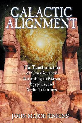 Galactic Alignment: The Transformation of Consciousness According to Mayan, Egyptian and Vedic Traditions