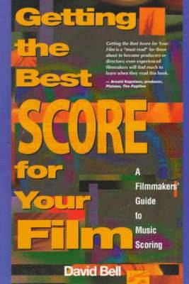 Getting the Best Score for Your Film: A Filmmaker's Guide to Music Scoring