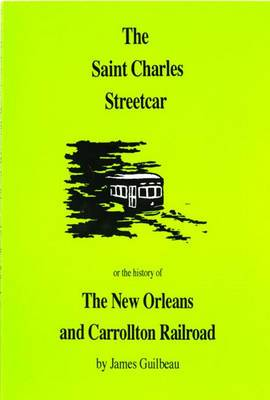 The St. Charles Streetcar: Or the History of the New Orleans & Carrollton Rail Road