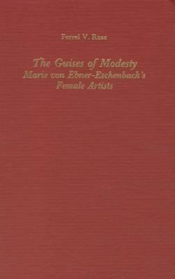 The Guises of Modesty: Marie von Ebner-Eschenbach's Female Artists
