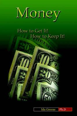 Money: How to Get It! How to Keep It!