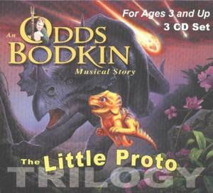 The Little Proto Trilogy: An Odds Bodkin Musical Story