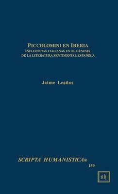Piccolomini En Iberia -- Influencias Italianas En El Genesis de La Literatura Sentimental Espanola
