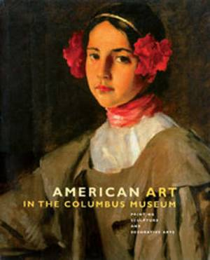 American Art in the Columbus Museum: Painting, Sculpture and Decorative Arts