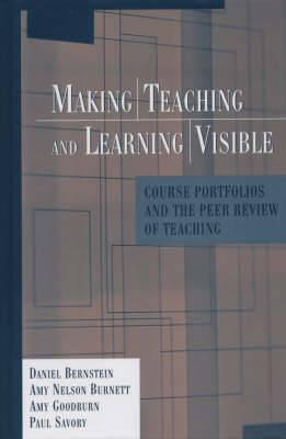 Making Teaching and Learning Visible: Course Portfolios and the Peer Review of Teaching