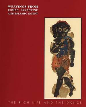 Weavings from Roman, Byzantine and Islamic Egypt: The Rich Life and the Dance