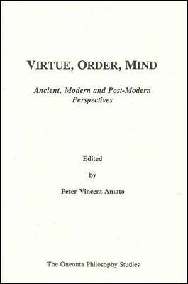 Virtue, Order, Mind: Ancient, Modern and Post-Modern Perspective