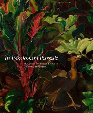 In Passionate Pursuit: The Arlene and Harold Schnitzer Collection and Legacy