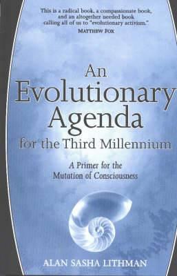 An Evolutionary Agenda for the Third Millennium: A Primer for the Mutation of Consciousness