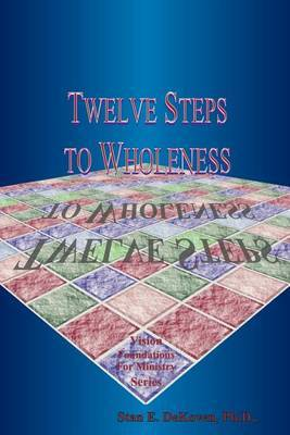 Twelve Steps to Wholeness