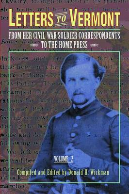 Letters to Vermont: From Her Civil War Soldier Correspondents to the Home Press: v. 2