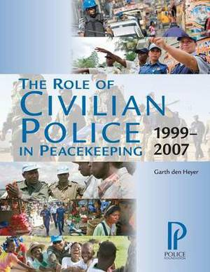 The Role of Civilian Police in Peacekeeping: 1999-2007