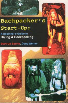 Backpacking Start-Up: A Beginner's Guide to Hiking and Backpacking