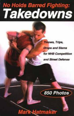 No Holds Barred Fighting -- Takedowns: Throws, Trips, Drops & Slams for NHB Competition & Street Defense