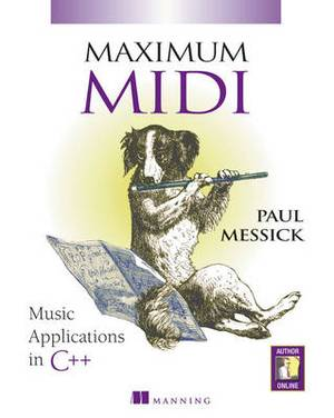 Maximum MIDI Music Applications in C++ Learn to Write Music Computer Programs Using Musical Instrument Digital Interface (MIDI) (includes Cd-rom): Music Applications in C++