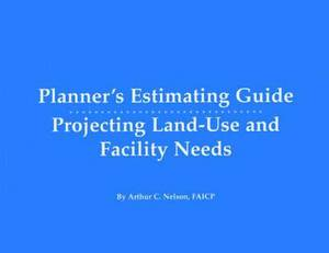 Planner's Estimating Guide: Projecting Land-Use and Facility Needs