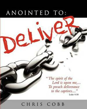 Anointed to Deliver: Setting the Captives Free!