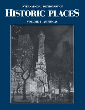 The Americas: International Dictionary of Historic Places: Volume 1