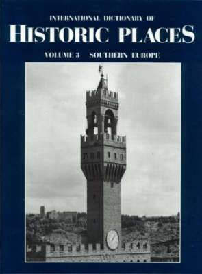 Southern Europe: International Dictionary of Historic Places: Volume 3