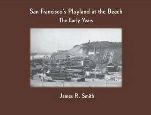 San Francisco's Playland at the Beach: The Early Years