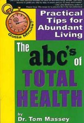 Gotta Minute? The abc's of Total Health: Practical Tips for Abundant Living