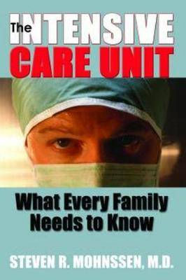 Intensive Care Unit, The: What Every Family Needs To Know