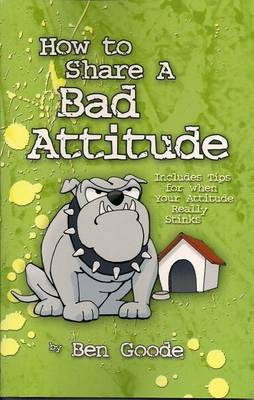 How to Share a Bad Attitude: Includes Tips for When Your Attitude Really Stinks
