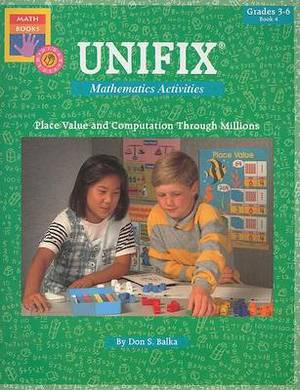 Unifix Mathematics Activities, Book 4, Grades 3-6: Place Value and Computation Through Millions