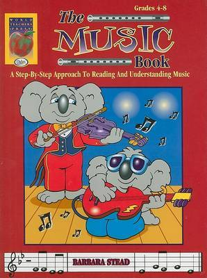 The Music Book, Grades 4-8: A Step-By-Step Approach to Reading and Understanding Music