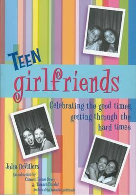 Teen Girlfriends: Celebrating the Good Times, Getting Through the Hard Times