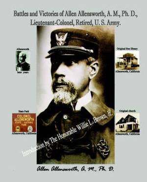 Battles and Victories of Allen Allensworth, A.M., PH.D., Lieutenant-Colonel, Retired, U.S. Army