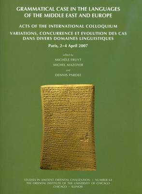 Grammatical Case in the Languages of the Middle East and Beyond: Acts of the International Colloquium Variations, Concurrence Et Evolution DES Cas Dans Divers Domaines Linguistiques, Paris, 2-4 April 2007