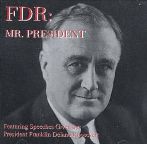 FDR, Mr President: Featuring Speeches Given by President Franklin Delano Roosevelt