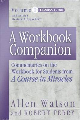 A Workbook Companion: Commentaries on the Workbook for Students from 'A Course in Miracles': v. 1: Lessons 1-180