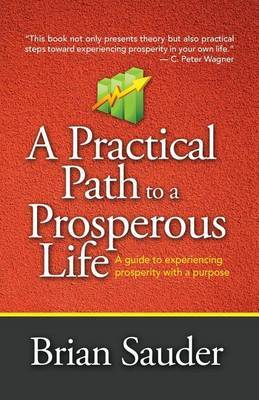 A Practical Path to a Prosperous Life: A Guide to Experiencing Prosperity with a Purpose