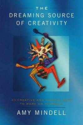 The Dreaming Source of Creativity: 30 Creative and Magical Ways to Work on Yourself