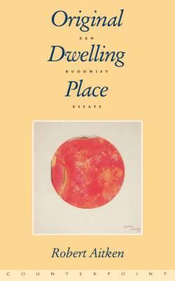 Original Dwelling Place: Zen Buddhist Essays