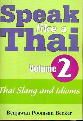 Speak Like a Thai: v. 2: Thai Slang and Idioms - Roman and Script