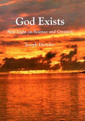 God Exists: New Light on Science and Creation
