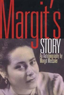 Margit's Story: An Autobiography by Margit Meissner
