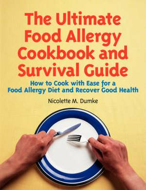 The Ultimate Food Allergy Cookbook and Survival Guide: How to Cook with Ease for Food Allergies and Recover Good Health